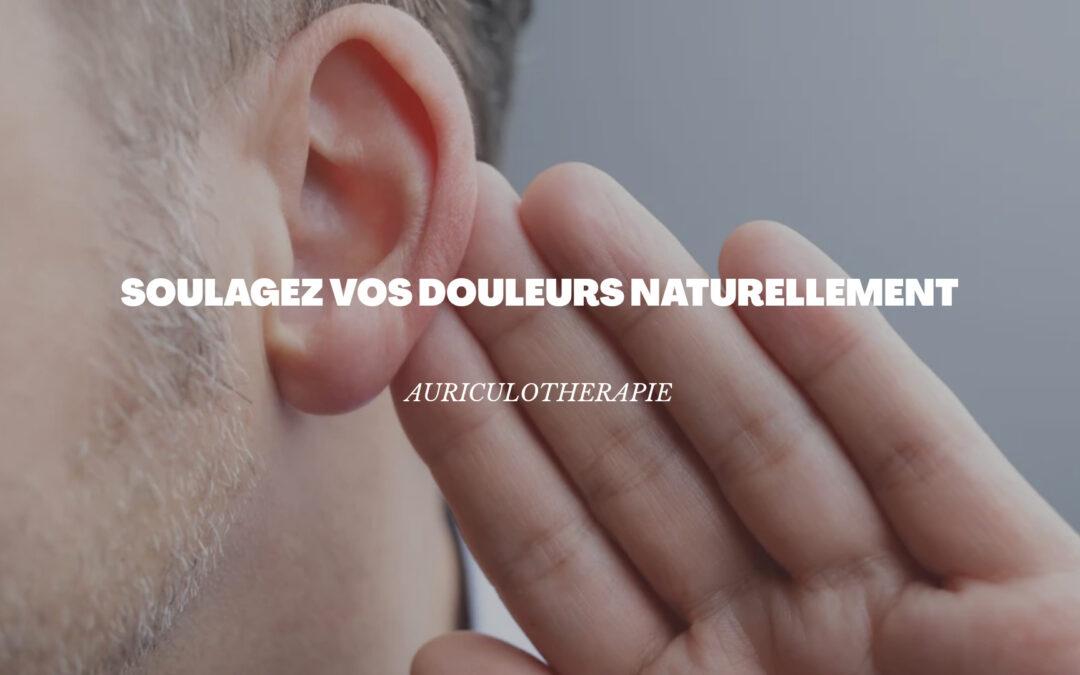 Traiter efficacement les douleurs avec l'acupuncture auriculaire