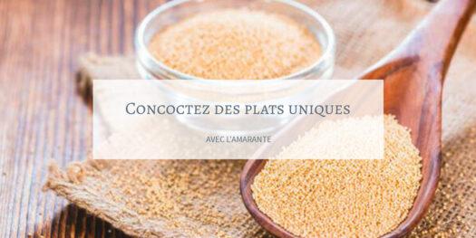 Concocter de délicieux plats avec les feuilles et les graines d'amarante