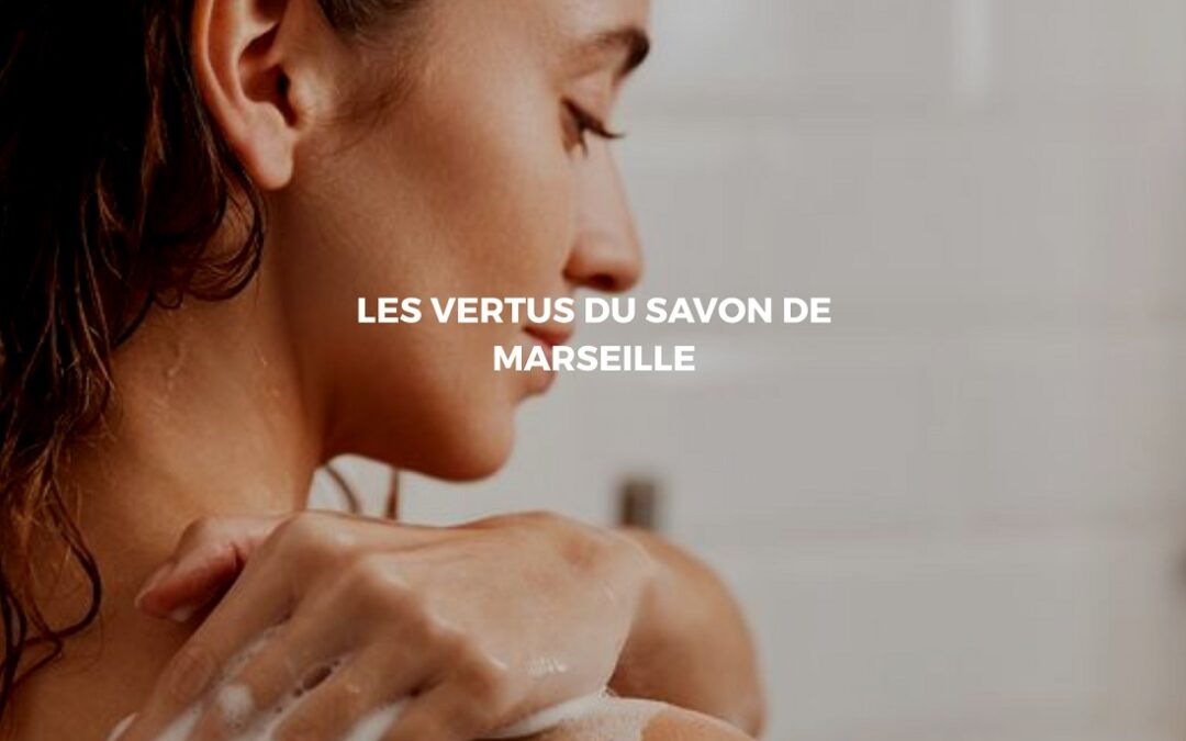 Le savon de Marseille: Du naturel pour votre quotidien